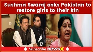 Sushma Swaraj asks Pakistan to Restore Girls to their Kin; Slams Pakistan Prime Minister Imran Khan - NEWSXLIVE
