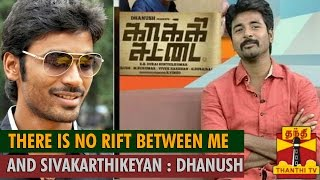 There is no Rift Between Me and Sivakarthikeyan : Dhanush says to Thanthi TV Show
