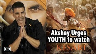 Akshay Kumar Urges YOUTH to watch 'KESARI' - BOLLYWOODCOUNTRY