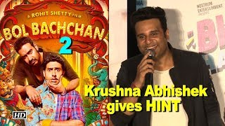 "Krushna Abhishek HINT on ""Bol Bachchan 2"" ! - IANSINDIA"