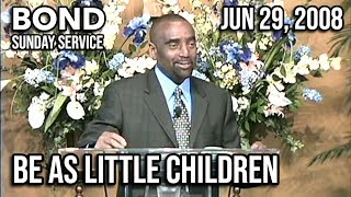 Become as Little Children to Enter the Kingdom of Heaven (Sunday Service, Jun 29, 2008)