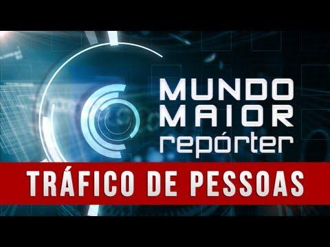 Mundo Maior Repórter - Tráfico de Pessoas (08/06/2013)