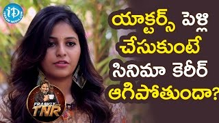 Does Actress Career Gets Destroyed After Marriage?    Anjali Interview    Frankly With TNR - IDREAMMOVIES