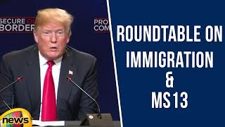 President Trump Participates in Roundtable on immigration and MS13 | International News | Mango News - MANGONEWS