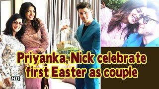 Priyanka, Nick celebrate first Easter as couple - IANSLIVE