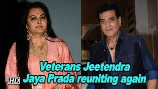 Veterans Jeetendra & Jaya Prada reuniting ON-SCREEN - IANSINDIA
