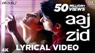 Aaj Zid Lyrical - Aksar 2 | Arijit Singh | Mithoon | Zareen Khan, Gautam Rode, Abhinav Shukla - TIPSMUSIC