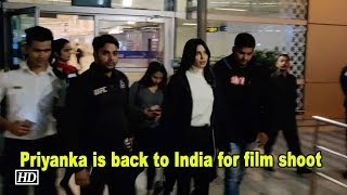 Priyanka Chopra is back to India for film shoot - IANSINDIA