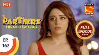 Partners Trouble Ho Gayi Double - Ep 162 - Full Episode - 11th July, 2018 - SABTV