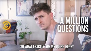 A Million Questions With The Emotionally Unavailable Guy You're Dating - COMEDYCENTRAL