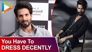 "Shahid Kapoor: ""You Have To Dress Decently BUT To ...."" 