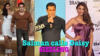 Salman Khan calls Daisy Shah SIZZLING! - IANSINDIA