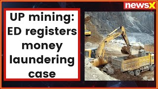 ED registers money laundering case in the UP illegal sand mining matter being probe by CBI - NEWSXLIVE