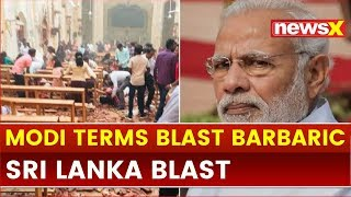 Sri Lanka, Colombo Blasts: PM Narendra Modi condemns Sri Lanka bomb blast, offer help - NEWSXLIVE