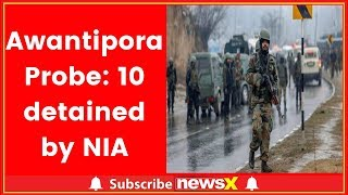 Awantipora Probe: 10 detained by NIA, Pulwama strike cleared for further probe - NEWSXLIVE