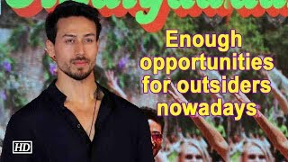 Enough opportunities for outsiders nowadays :Tiger Shroff - IANSINDIA