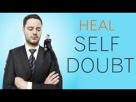 How To Heal SELF DOUBT. 3 Methods To Remove Self Doubt & Why It Occurs