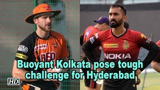 IPL 2018 | Play Offs | Buoyant Kolkata pose tough challenge for Hyderabad - IANSINDIA