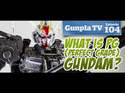 Gunpla TV - Episode 104 - What is PG (Perfect Grade) Gundam? - Hlj.com
