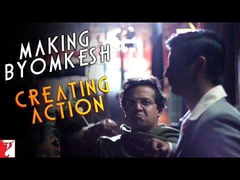 Detective Byomkesh Bakshy - Making Byomkesh Creating Action
