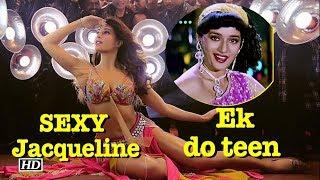 SEXY Jacqueline recreates Madhuri's Mohini | Ek do teen - BOLLYWOODCOUNTRY