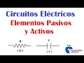 Elementos Pasivos y Activos de los Circuitos Eléctricos - Passive and Active Elements - Video 07