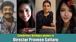 Celebrities Birthday wishes to Director Praveen Sattaru - TELUGUONE
