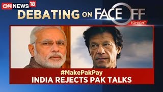 India Rejects Pakistan Talks | Face Off | CNN News18 - IBNLIVE