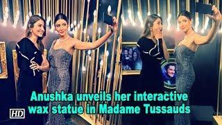Anushka unveils her interactive wax statue in Madame Tussauds - IANSLIVE