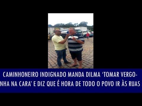 Caminhoneiro indignado manda Dilma 'tomar vergonha na cara' e diz que é hora de todo o povo..