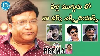 Kona Venkat About His Work Experience With Those Three Directors | Dialogue With Prema - IDREAMMOVIES