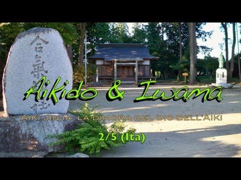 Aikido & Iwama (2/5 Ita) - AIKI JINJA, la dimora del dio dell'Aiki