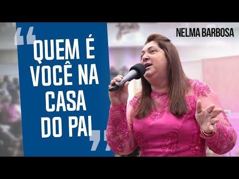 Nelma Barbosa - Quem é você na casa do pai