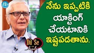 నేను ఇప్పటికి యాక్టింగ్ చేయటానికి ఇష్టపడతాను. - Mohan Kanda || Dil Se With Anjali - IDREAMMOVIES