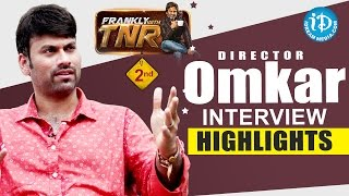 Director Omkar Exclusive Interview Highlights | Frankly With TNR #2 | Talking Movies With iDream - IDREAMMOVIES