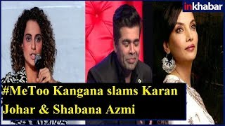 Kangana Ranaut Has Slammed Karan Johar and Shabana Azmi For Not Speaking Up About #MeToo Movement - ITVNEWSINDIA