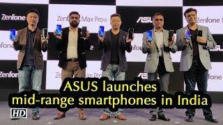 First Impression   Asus Zenfone Max M2 & Asus Zenfone Max Pro M2 in India - IANSINDIA