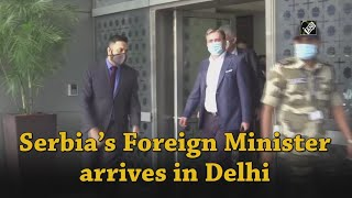 Video - Serbia के Foreign Minister आज सुबह पहुंचे New Delhi