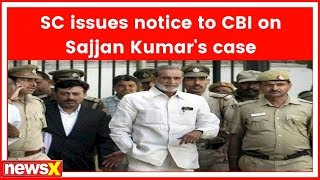 SC issues notice to CBI on Sajjan Kumar's case - NEWSXLIVE