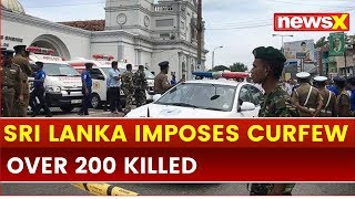 Sri Lanka declared a nationwide curfew after at least 207 killed in bomb blasts - NEWSXLIVE