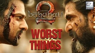 Worst Things About Baahubali 2: The Conclusion - LEHRENTELUGU
