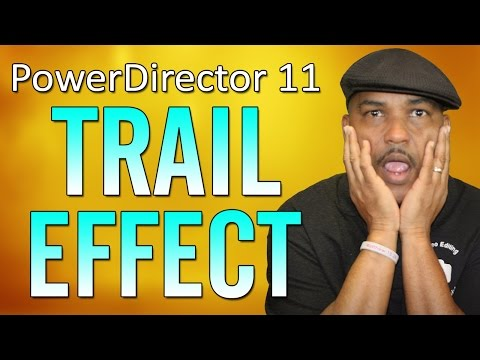 The Trail Effect - CyberLink PowerDirector 11 Ultimate