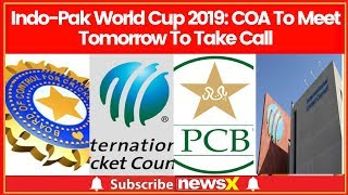 Indo-Pak World Cup 2019:  Committee of Administrators to meet tomorrow to take a call - NEWSXLIVE