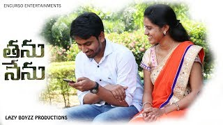 THANU NENU || NEW TELUGU INDIAN SHORTFILM 2018 by ENCURSO ENTERTAINMENTS || - YOUTUBE
