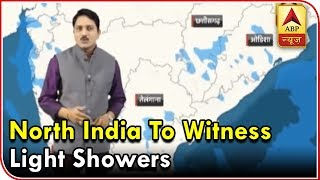 Skymet Weather Bulletin: North India to witness light showers - ABPNEWSTV