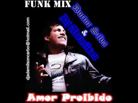 Dj Ademilson vs Doctor Silva - Amor Proibido [Funk Mix].wmv