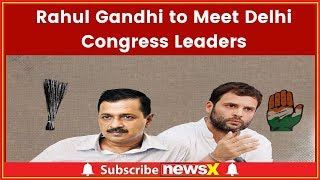 Rahul Gandhi to Meet Delhi Congress Leaders Today to Take Final Call on Alliance with AAP - NEWSXLIVE