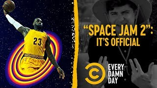 "Freak Out Accordingly: LeBron Is Starring in ""Space Jam 2"" - COMEDYCENTRAL"