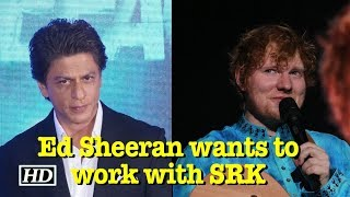 Ed Sheeran wants to work with SRK in Bollywood! - IANSLIVE