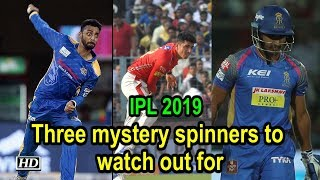 IPL 2019: 3 mystery spinners to watch out for - IANSINDIA